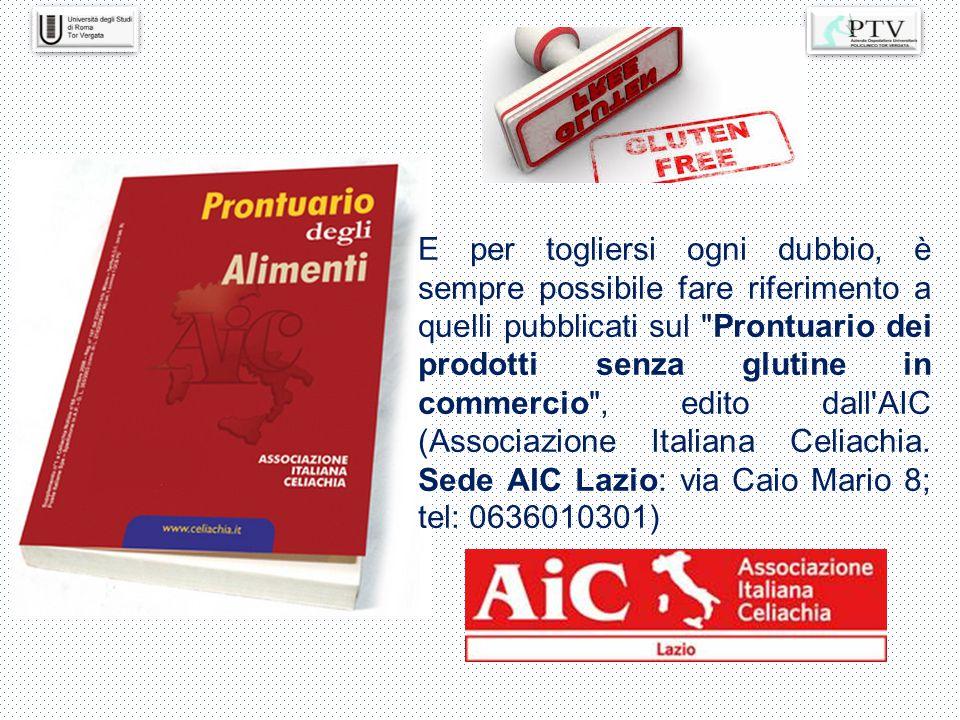 E per togliersi ogni dubbio, è sempre possibile fare riferimento a quelli pubblicati sul Prontuario dei prodotti senza glutine in commercio , edito dall AIC (Associazione Italiana Celiachia.