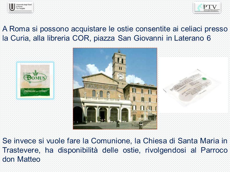 A Roma si possono acquistare le ostie consentite ai celiaci presso la Curia, alla libreria COR, piazza San Giovanni in Laterano 6