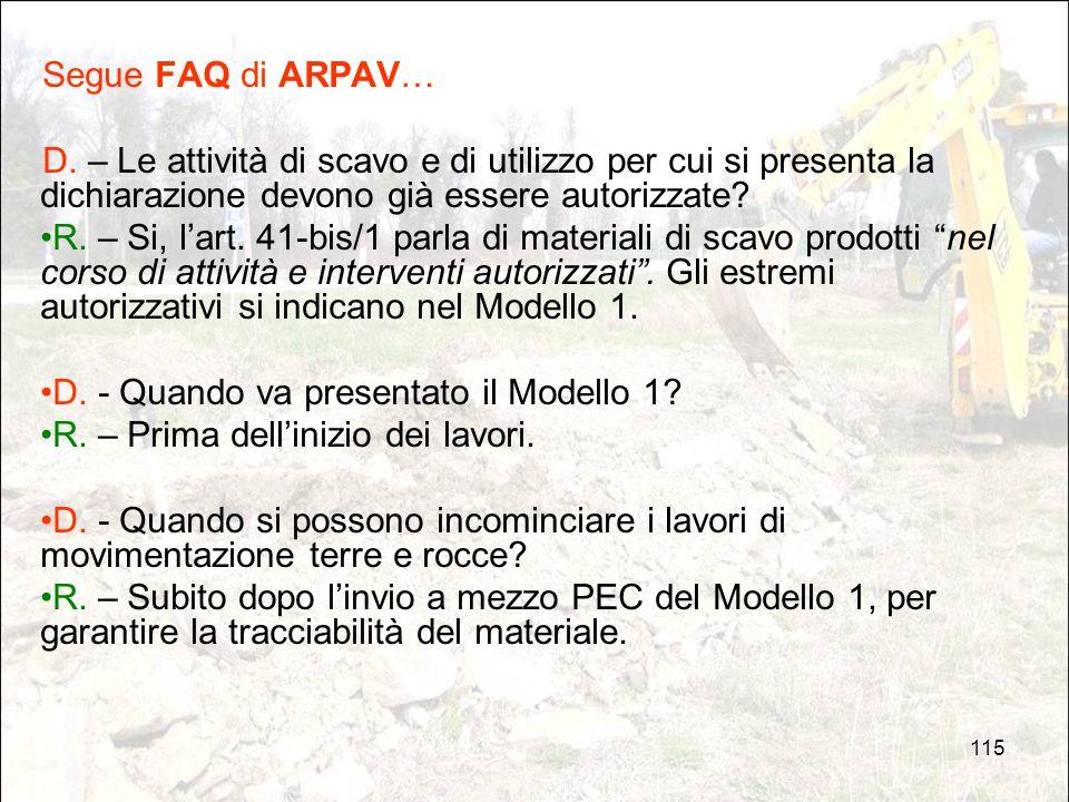 Segue FAQ di ARPAV… D. – Le attività di scavo e di utilizzo per cui si presenta la dichiarazione devono già essere autorizzate