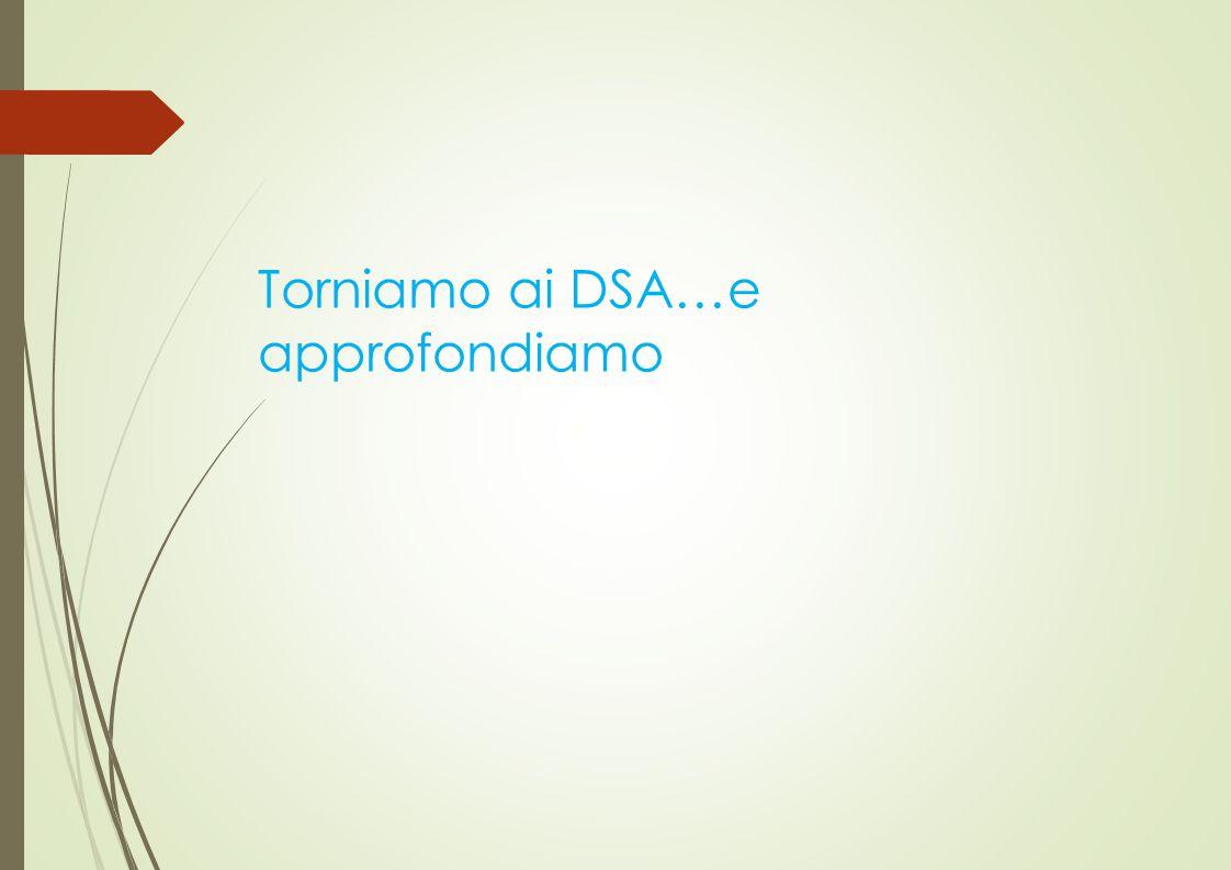 Torniamo ai DSA…e approfondiamo