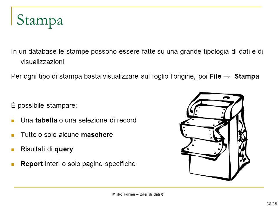 Stampa In un database le stampe possono essere fatte su una grande tipologia di dati e di visualizzazioni.