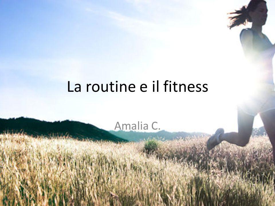 La routine e il fitness Amalia C.
