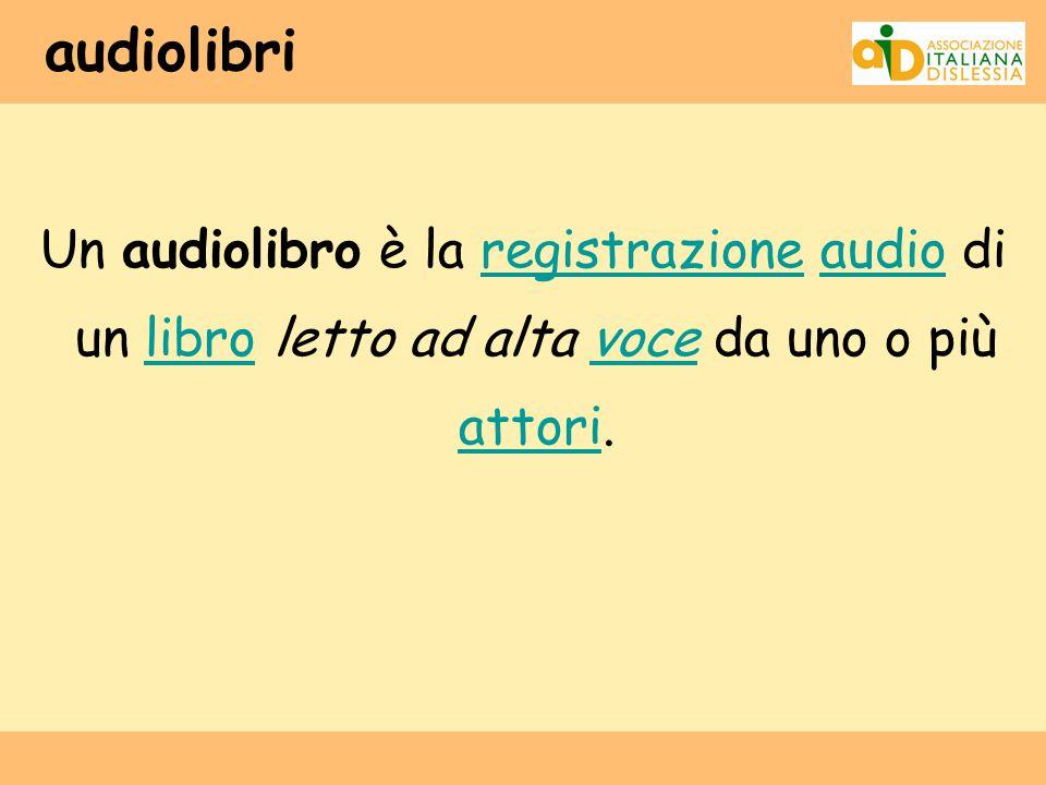 audiolibri Un audiolibro è la registrazione audio di un libro letto ad alta voce da uno o più attori.