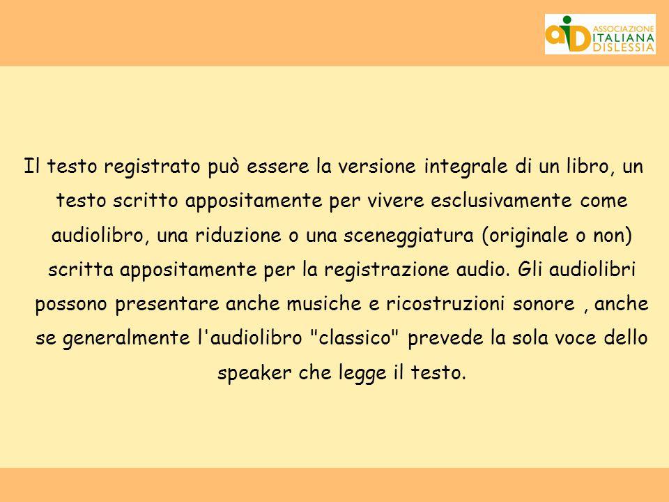 Il testo registrato può essere la versione integrale di un libro, un testo scritto appositamente per vivere esclusivamente come audiolibro, una riduzione o una sceneggiatura (originale o non) scritta appositamente per la registrazione audio.