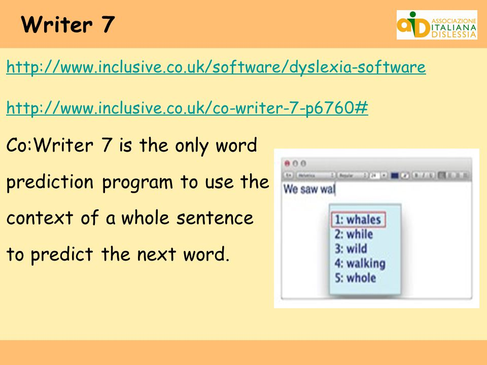 Writer 7 Co:Writer 7 is the only word prediction program to use the