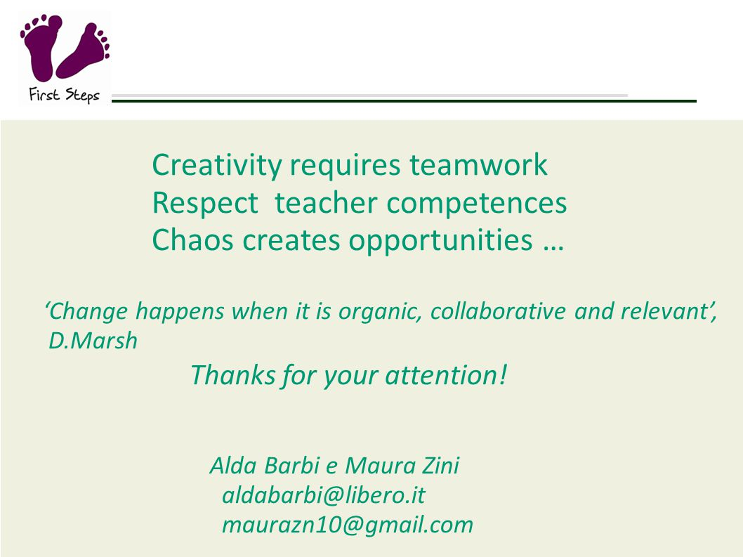 Creativity requires teamwork Respect teacher competences