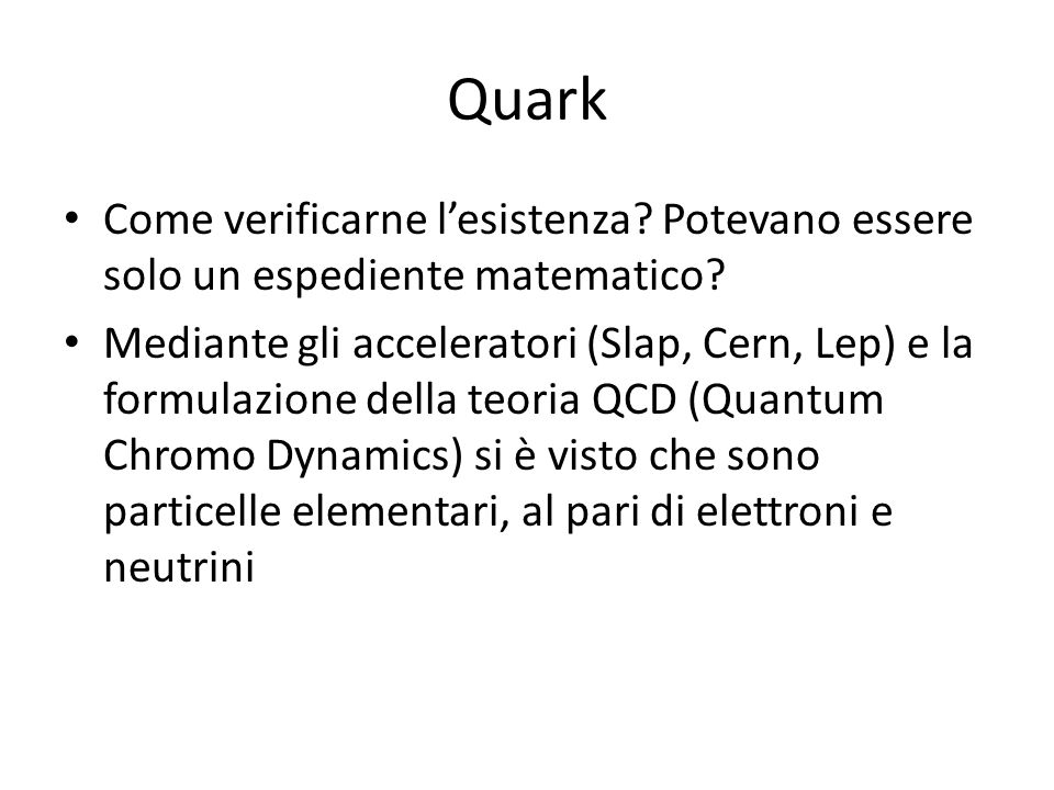 Quark Come verificarne l'esistenza Potevano essere solo un espediente matematico