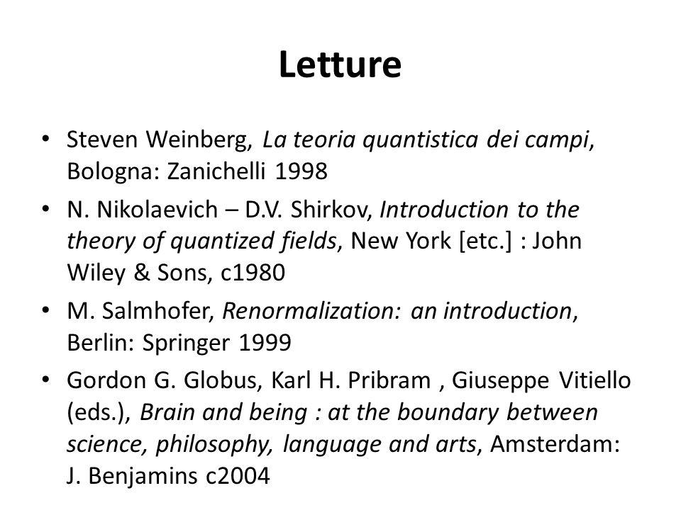 Letture Steven Weinberg, La teoria quantistica dei campi, Bologna: Zanichelli 1998.