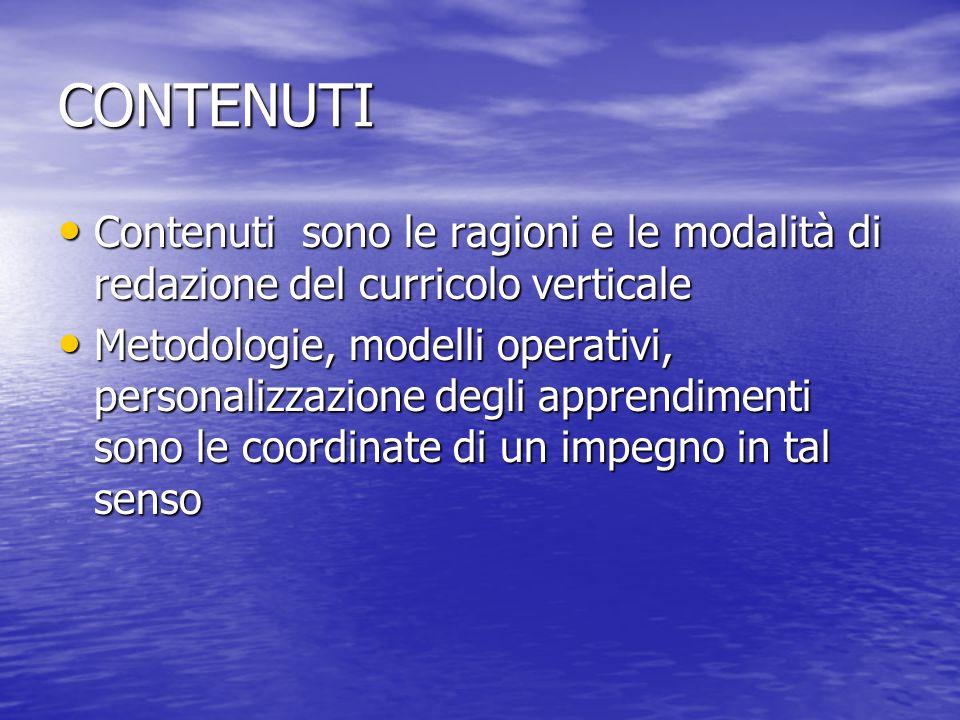CONTENUTI Contenuti sono le ragioni e le modalità di redazione del curricolo verticale.
