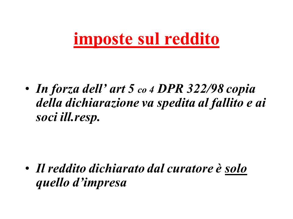 imposte sul reddito In forza dell' art 5 co 4 DPR 322/98 copia della dichiarazione va spedita al fallito e ai soci ill.resp.