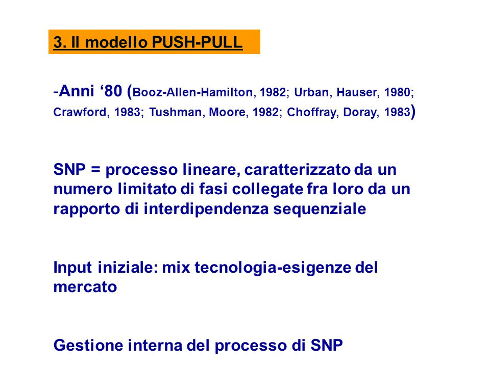 3. Il modello PUSH-PULLAnni '80 (Booz-Allen-Hamilton, 1982; Urban, Hauser, 1980; Crawford, 1983; Tushman, Moore, 1982; Choffray, Doray, 1983)