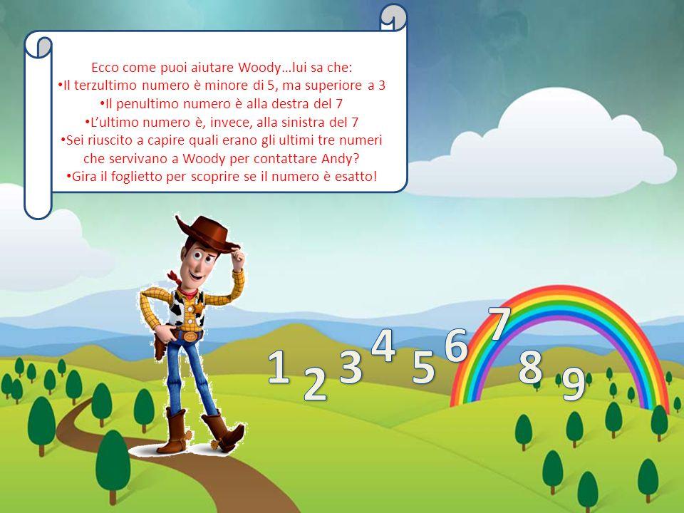 7 4 6 1 3 5 8 2 9 Ecco come puoi aiutare Woody…lui sa che: