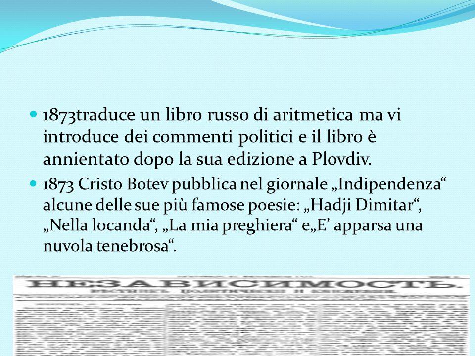 1873traduce un libro russo di aritmetica ma vi introduce dei commenti politici e il libro è annientato dopo la sua edizione a Plovdiv.