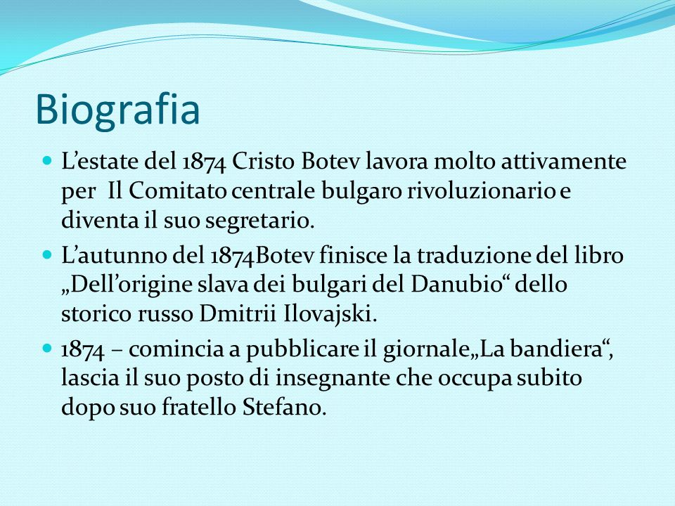 Biografia L'estate del 1874 Cristo Botev lavora molto attivamente per Il Comitato centrale bulgaro rivoluzionario e diventa il suo segretario.
