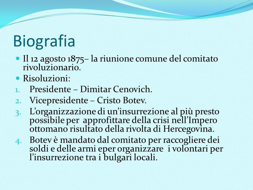 Biografia Il 12 agosto 1875– la riunione comune del comitato rivoluzionario. Risoluzioni: Presidente – Dimitar Cenovich.