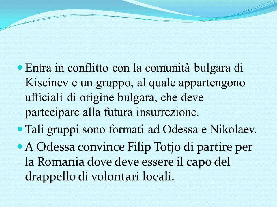 Entra in conflitto con la comunità bulgara di Kiscinev e un gruppo, al quale appartengono ufficiali di origine bulgara, che deve partecipare alla futura insurrezione.