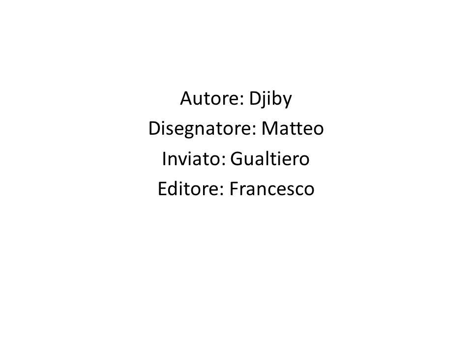 Autore: Djiby Disegnatore: Matteo Inviato: Gualtiero Editore: Francesco