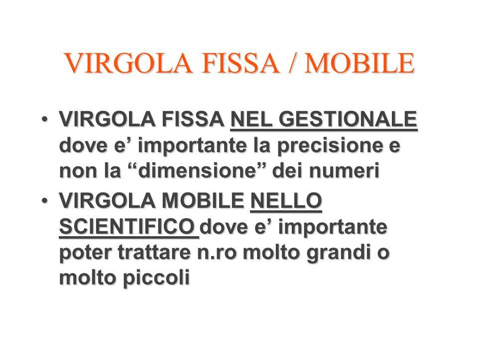 VIRGOLA FISSA / MOBILE VIRGOLA FISSA NEL GESTIONALE dove e' importante la precisione e non la dimensione dei numeri.