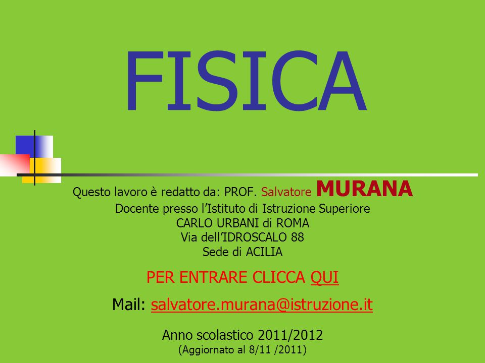 FISICA PER ENTRARE CLICCA QUI Mail: salvatore.murana@istruzione.it