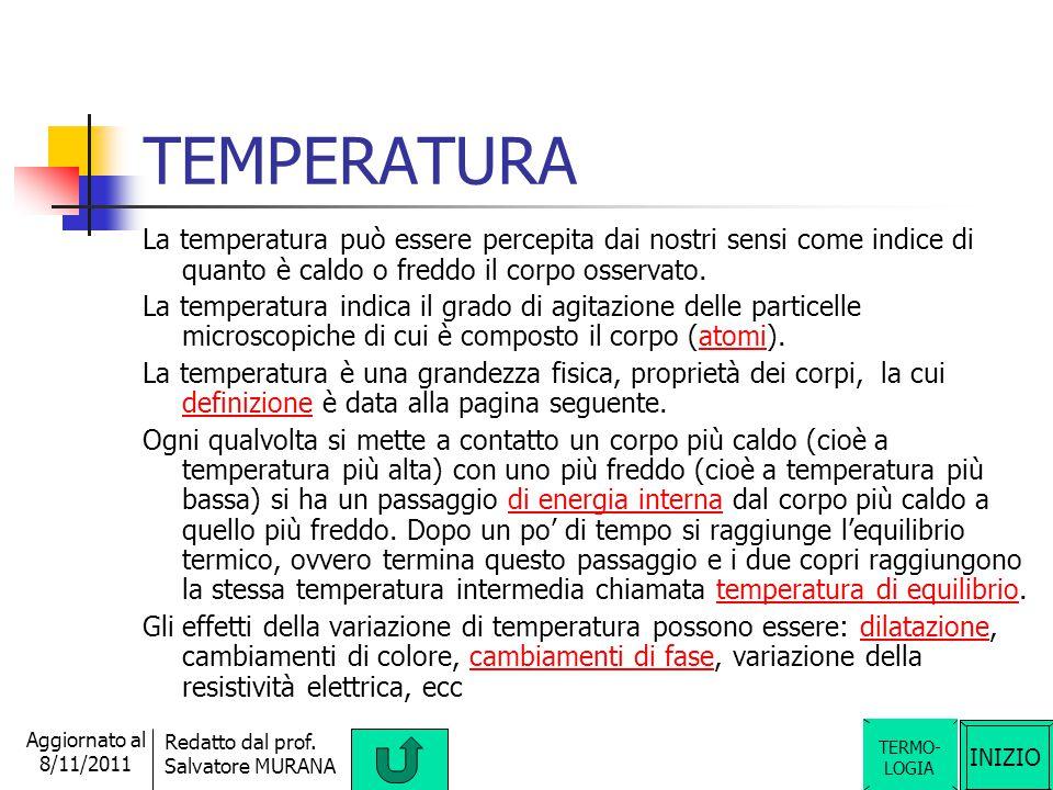 TEMPERATURA La temperatura può essere percepita dai nostri sensi come indice di quanto è caldo o freddo il corpo osservato.
