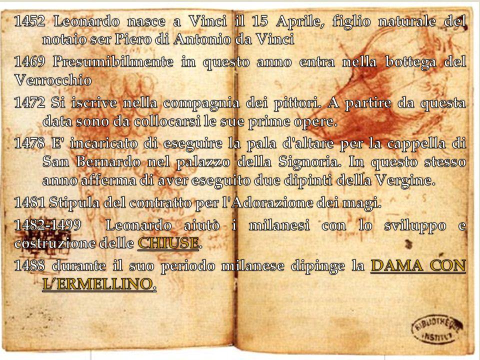 1452 Leonardo nasce a Vinci il 15 Aprile, figlio naturale del notaio ser Piero di Antonio da Vinci