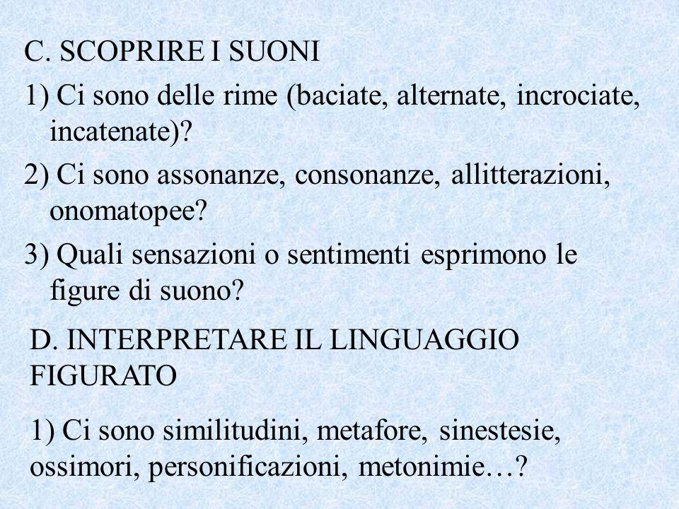 C. SCOPRIRE I SUONI 1) Ci sono delle rime (baciate, alternate, incrociate, incatenate)