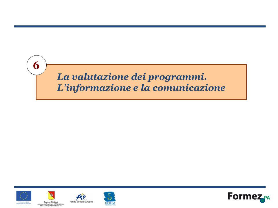 6 La valutazione dei programmi. L'informazione e la comunicazione