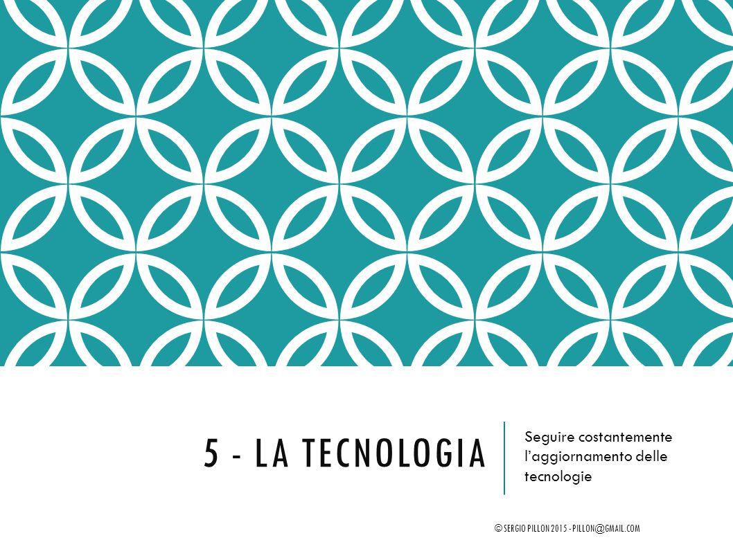 5 - la tecnologia Seguire costantemente l'aggiornamento delle tecnologie.
