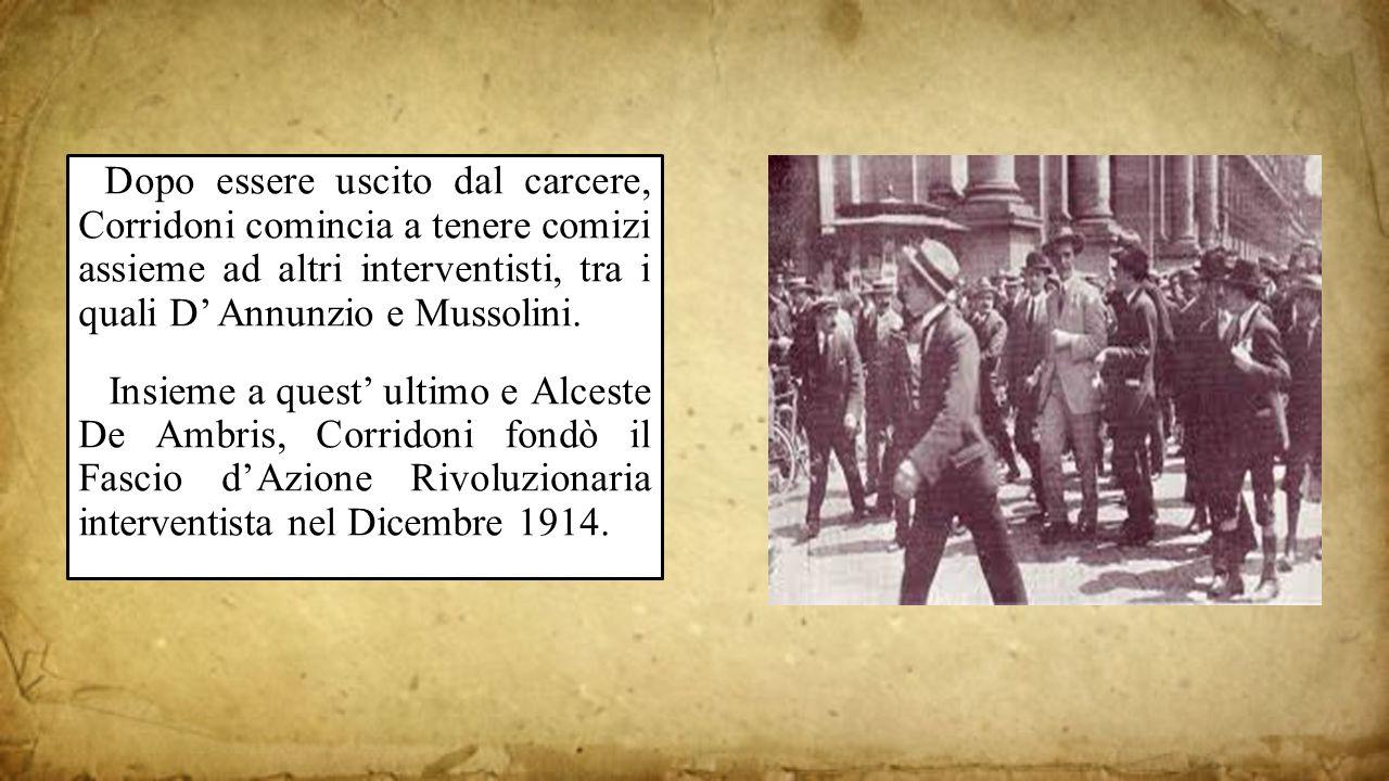 1414 Dopo essere uscito dal carcere, Corridoni comincia a tenere comizi assieme ad altri interventisti, tra i quali D' Annunzio e Mussolini.