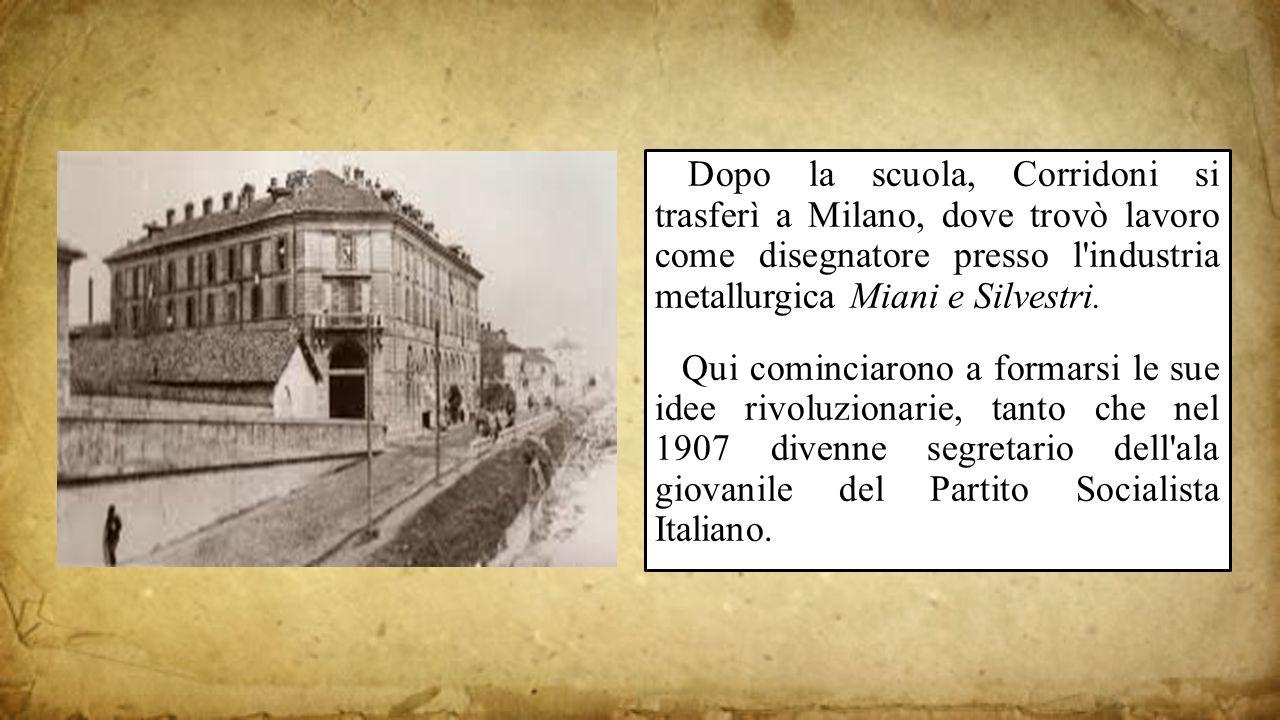 5 Dopo la scuola, Corridoni si trasferì a Milano, dove trovò lavoro come disegnatore presso l industria metallurgica Miani e Silvestri.