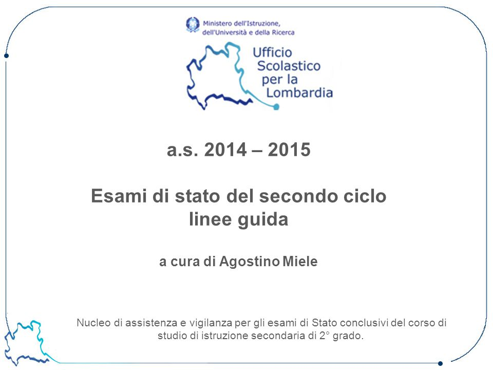 a.s. 2014 – 2015 Esami di stato del secondo ciclo linee guida a cura di Agostino Miele