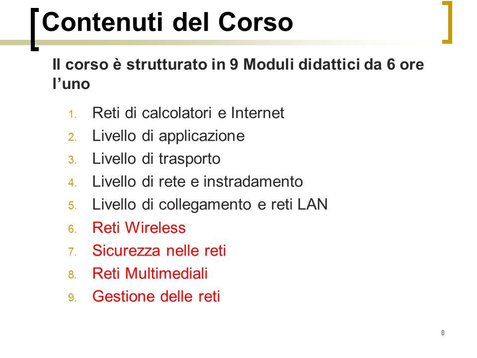 Contenuti del Corso Il corso è strutturato in 9 Moduli didattici da 6 ore l'uno. Reti di calcolatori e Internet.