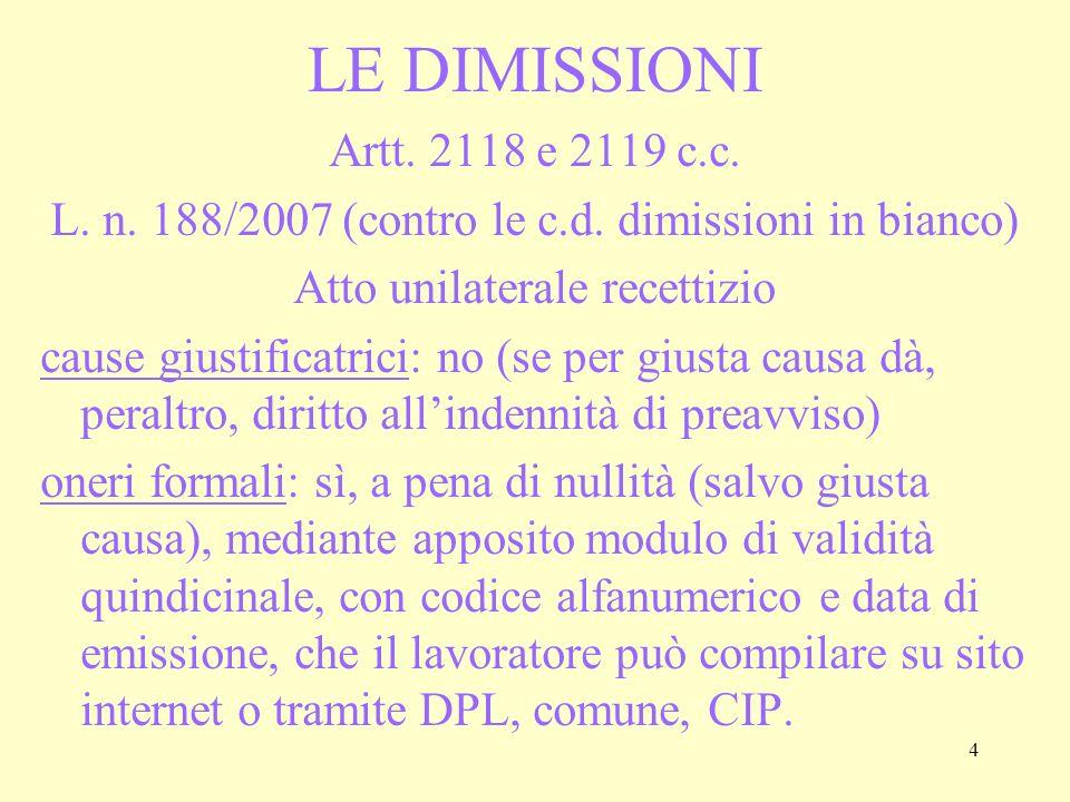 LE DIMISSIONI Artt. 2118 e 2119 c.c. L. n. 188/2007 (contro le c.d. dimissioni in bianco) Atto unilaterale recettizio.
