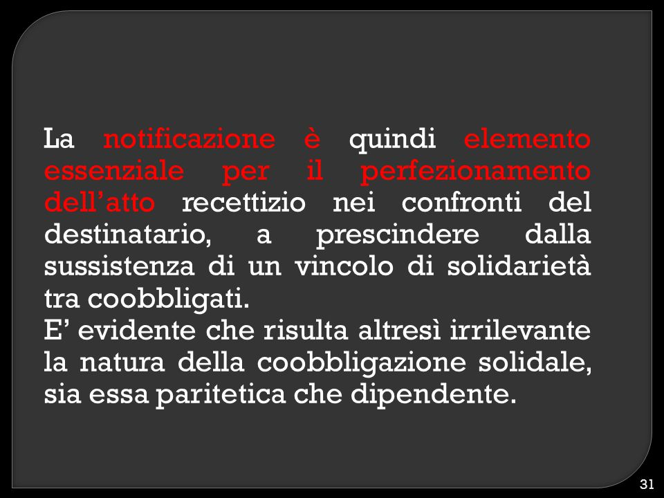 La notificazione è quindi elemento essenziale per il perfezionamento dell'atto recettizio nei confronti del destinatario, a prescindere dalla sussistenza di un vincolo di solidarietà tra coobbligati.