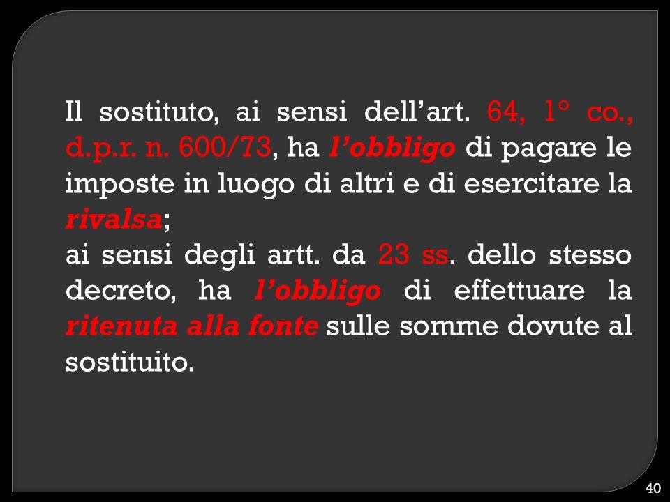 Il sostituto, ai sensi dell'art. 64, 1° co. , d. p. r. n