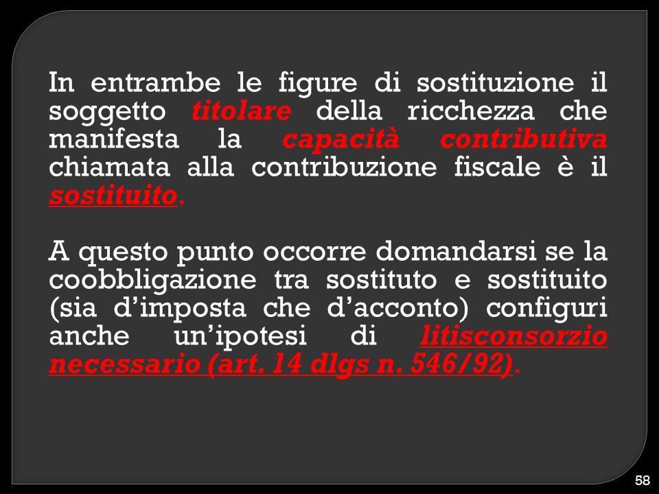 In entrambe le figure di sostituzione il soggetto titolare della ricchezza che manifesta la capacità contributiva chiamata alla contribuzione fiscale è il sostituito.