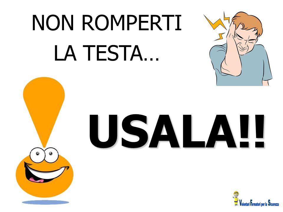 NON ROMPERTI LA TESTA… USALA!! 43