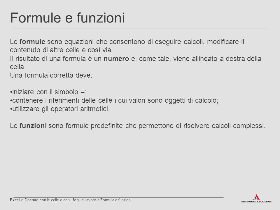 Formule e funzioni Le formule sono equazioni che consentono di eseguire calcoli, modificare il contenuto di altre celle e così via.