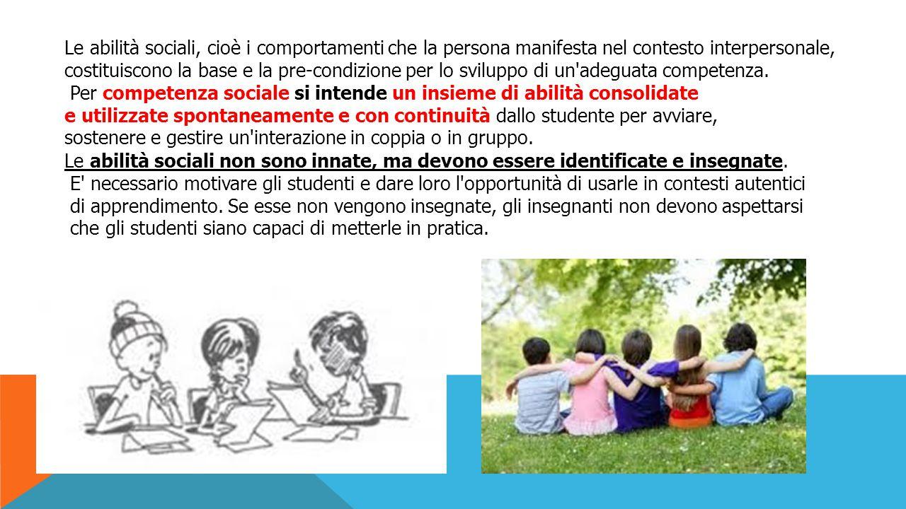 Le abilità sociali, cioè i comportamenti che la persona manifesta nel contesto interpersonale,