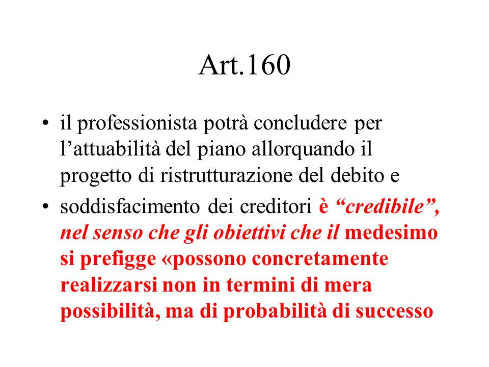 Art.160 il professionista potrà concludere per l'attuabilità del piano allorquando il progetto di ristrutturazione del debito e.