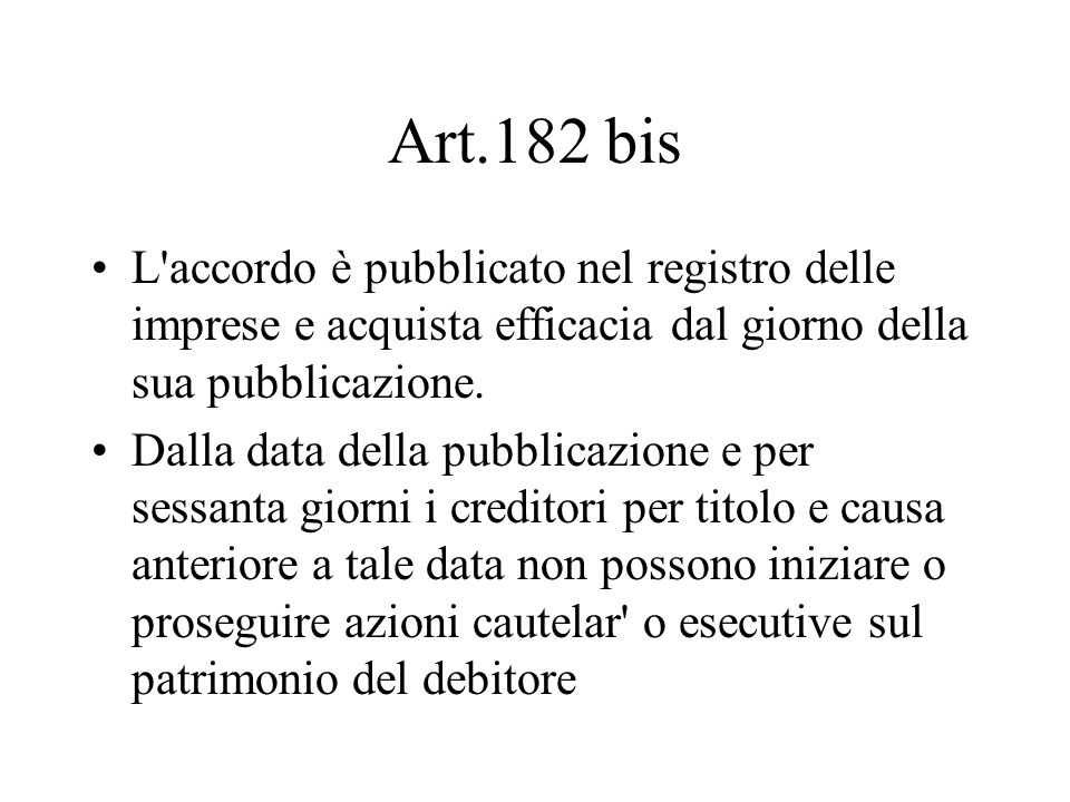 Art.182 bis L accordo è pubblicato nel registro delle imprese e acquista efficacia dal giorno della sua pubblicazione.