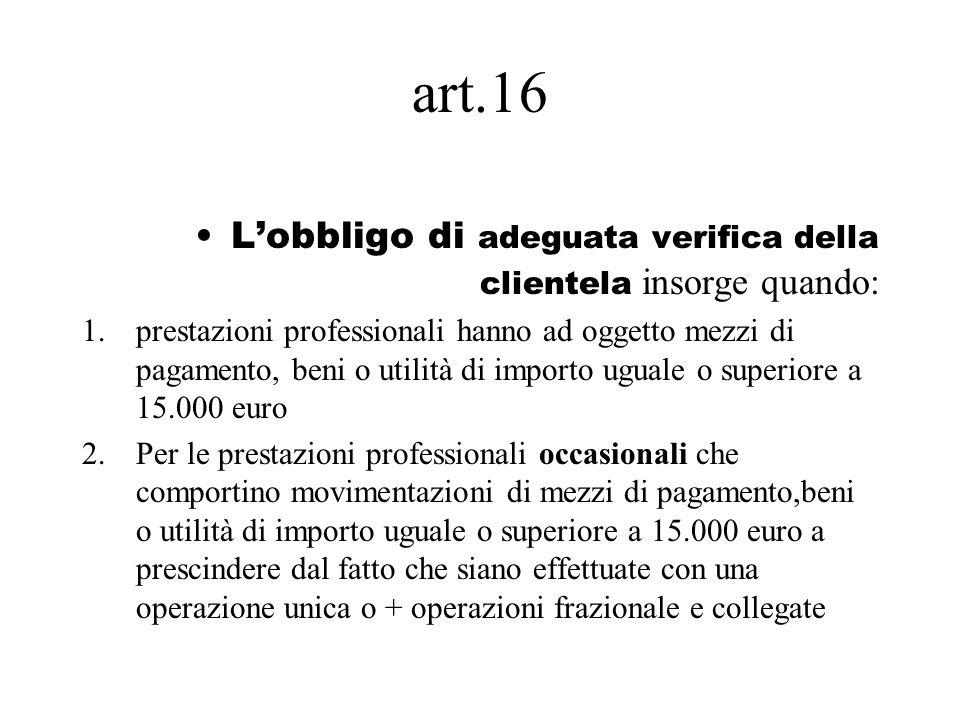 art.16 L'obbligo di adeguata verifica della clientela insorge quando: