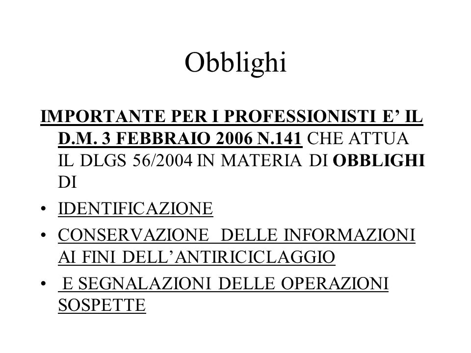 Obblighi IMPORTANTE PER I PROFESSIONISTI E' IL D.M. 3 FEBBRAIO 2006 N.141 CHE ATTUA IL DLGS 56/2004 IN MATERIA DI OBBLIGHI DI.