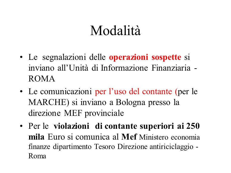 Modalità Le segnalazioni delle operazioni sospette si inviano all'Unità di Informazione Finanziaria - ROMA.