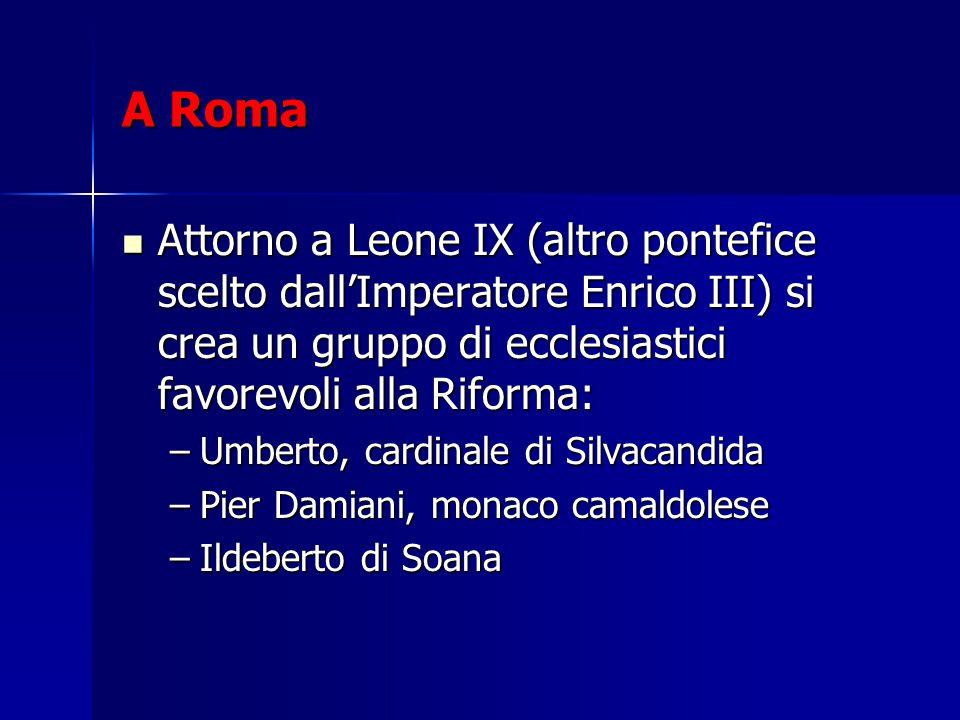 A Roma Attorno a Leone IX (altro pontefice scelto dall'Imperatore Enrico III) si crea un gruppo di ecclesiastici favorevoli alla Riforma: