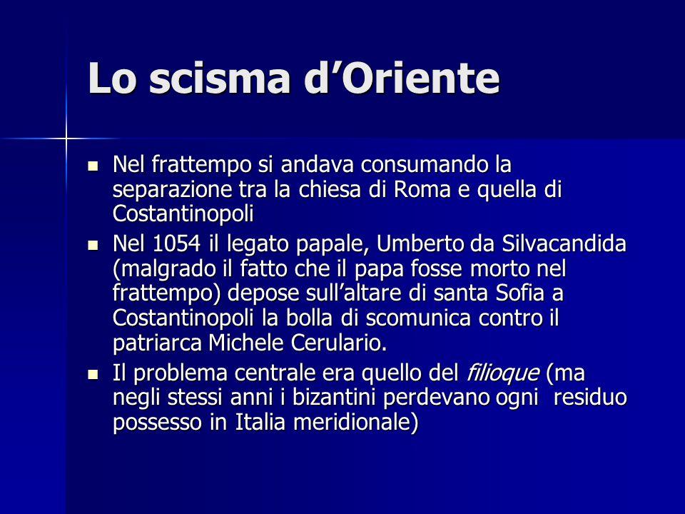 Lo scisma d'Oriente Nel frattempo si andava consumando la separazione tra la chiesa di Roma e quella di Costantinopoli.