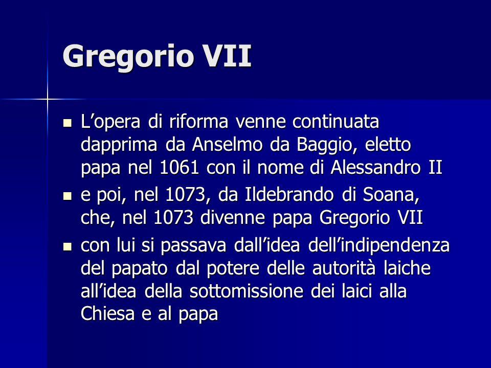 Gregorio VII L'opera di riforma venne continuata dapprima da Anselmo da Baggio, eletto papa nel 1061 con il nome di Alessandro II.