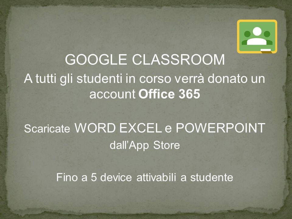 GOOGLE CLASSROOM A tutti gli studenti in corso verrà donato un account Office 365. Scaricate WORD EXCEL e POWERPOINT.