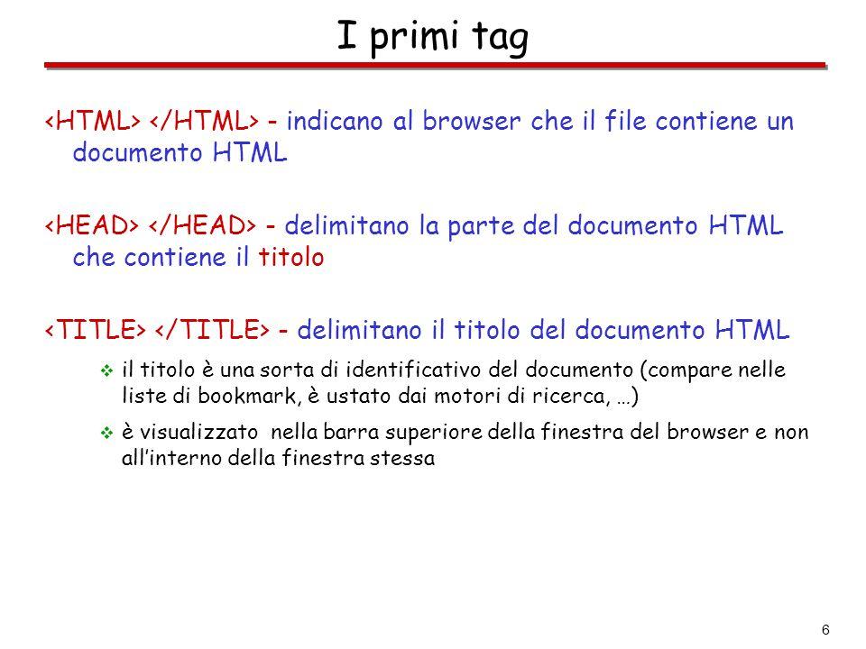 I primi tag <HTML> </HTML> - indicano al browser che il file contiene un documento HTML.