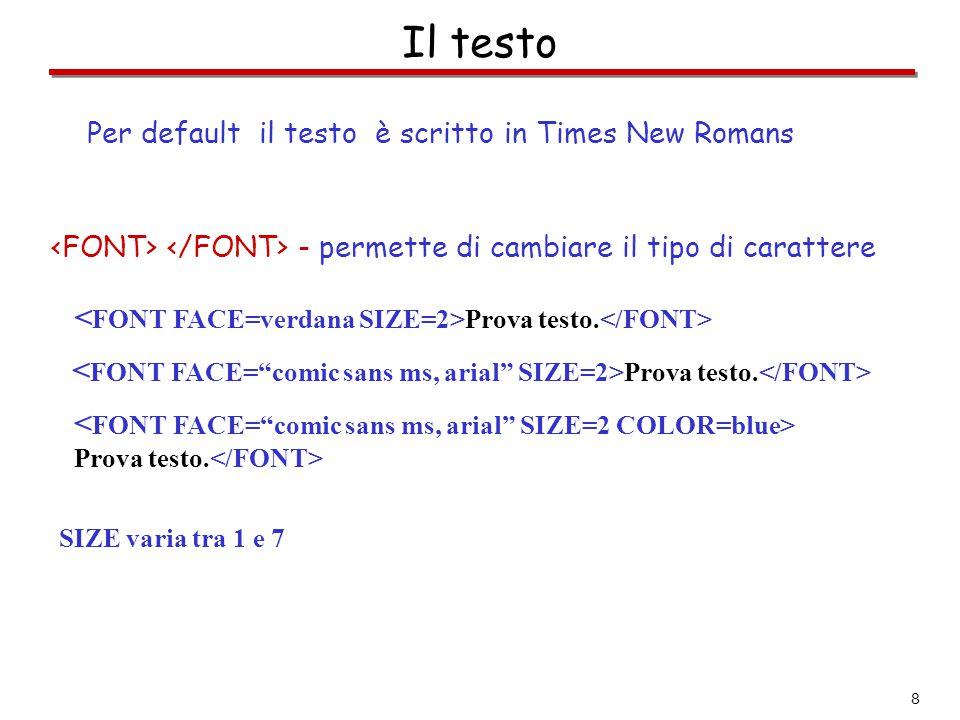 Il testo <FONT FACE=verdana SIZE=2>Prova testo.</FONT>